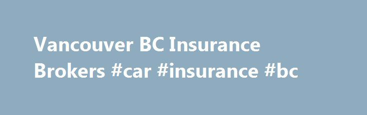 Vancouver BC Insurance Brokers #car #insurance #bc http://idaho.remmont.com/vancouver-bc-insurance-brokers-car-insurance-bc/  Does your Home Insurance give you the security and peace of mind you need? Learn about the Reliance HomeProtect difference here. Small Business Insurance Find out how our Small Business experts can help you create an insurance program customized to meet your specific business needs. Corporate Insurance Discover how our unique, systematic approach to Corporate…