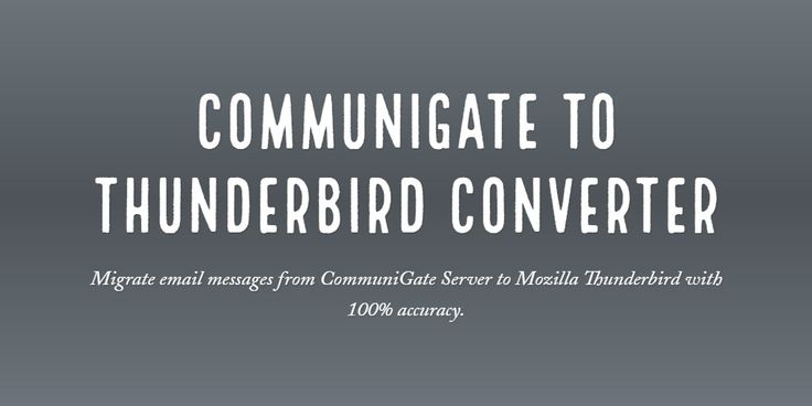 Migrate email messages from CommuniGate Server to Mozilla Thunderbird with 100% accuracy.