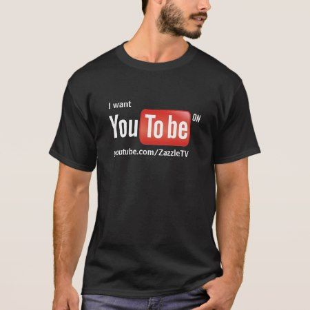 I want you to be on YouTube on dark background T-Shirt - click/tap to personalize and buy