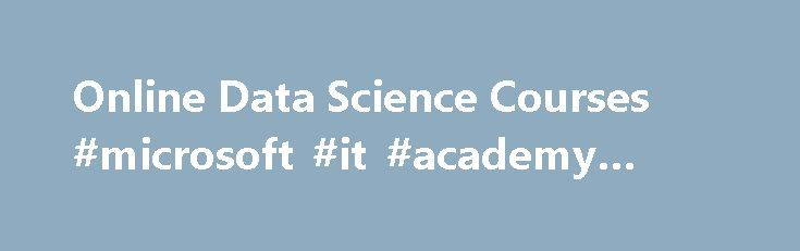 Online Data Science Courses #microsoft #it #academy #login http://nevada.remmont.com/online-data-science-courses-microsoft-it-academy-login/  # 8 Data Science Skills. 1.5 Million Jobs. Delivered by Microsoft Explore tools in Excel that enable the analysis of more data than ever before, with improved visualizations and more sophisticated business logic. Learn how to import data from different sources, create mashups between data sources, and prepare data for analysis. Course schedule: For…