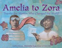 See Amelia to Zora : twenty-dix women who changed the world in the library catalogue.
