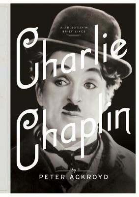 Peter Ackroyd's 'Charlie Chaplin: A Brief Life' focuses on the off-camera dark side of the Little Tramp