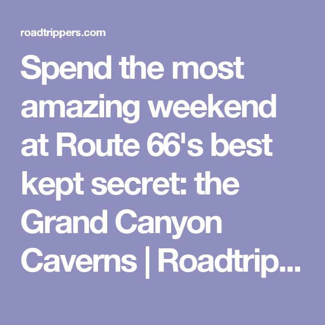 Spend the most amazing weekend at Route 66's best kept secret: the Grand Canyon Caverns | Roadtrippers