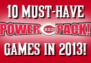 Here are the 10 Must Have Games in 2013. Oh, and did we mention you can get them all with the Reds Power Pack? This is a deal! http://cincinnati.reds.mlb.com/cin/ticketing/powerpacks.jsp
