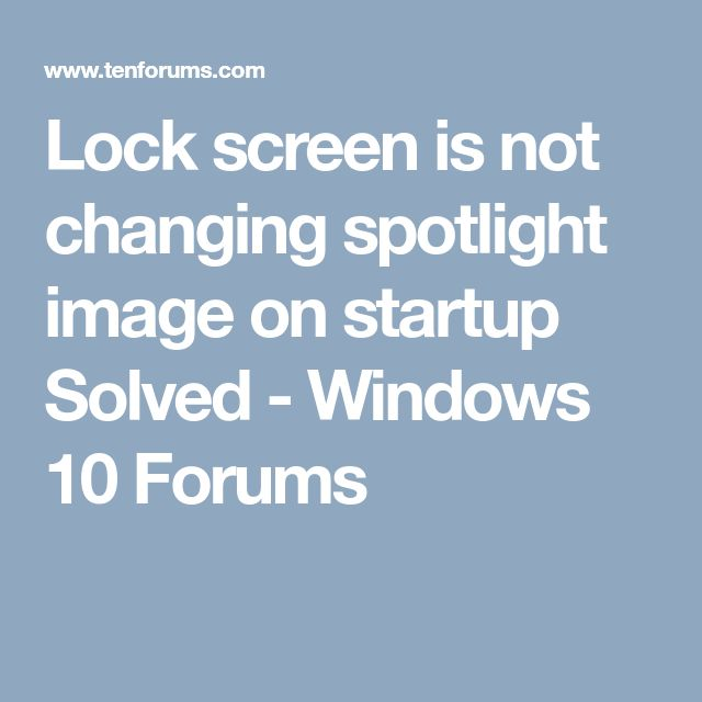 Lock screen is not changing spotlight image on startup Solved - Windows 10 Forums