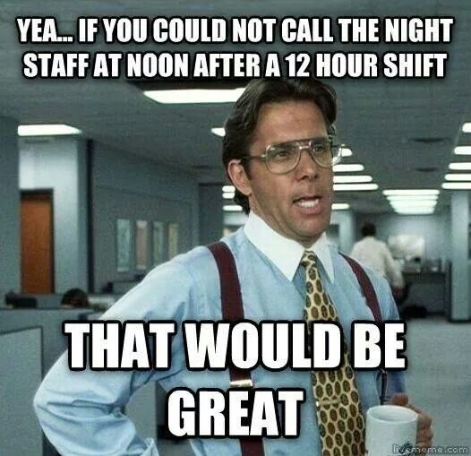 or just period... it's my damn day off, don't call me at 0530!!!