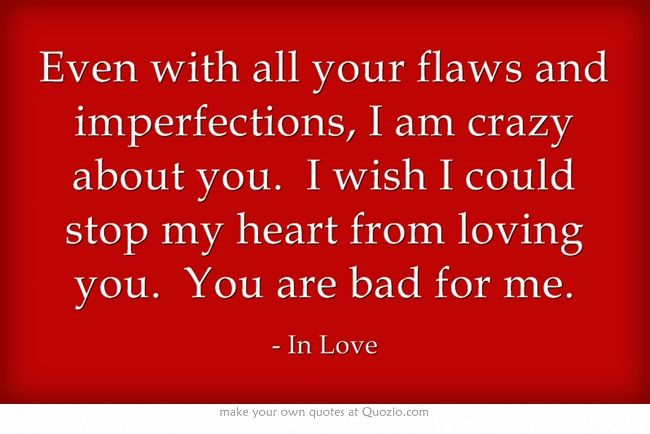 Even With All Your Flaws And Imperfections I Am Crazy About You Cool Words Own Quotes Words Quotes