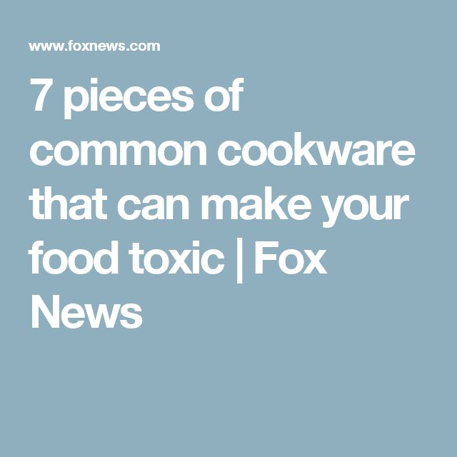 7 pieces of common cookware that can make your food toxic | Fox News