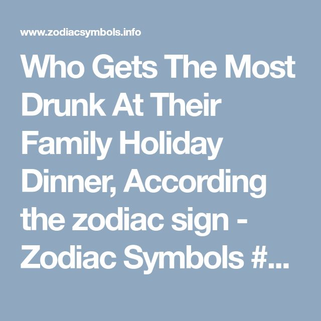 Who Gets The Most Drunk At Their Family Holiday Dinner, According the zodiac sign - Zodiac Symbols   #zodiacsigns #astrology #horoscopes #zodiaco #love #dailyhoroscope #sexuality #sex #entertainment #sad #love #Aries #Cancer #Libra #Taurus #Leo  #Scorpio #Aquarius #Gemini #Virgo #Sagittarius #Pisces #zodiac_sign #zodiac #facts #zodiac_sign_facts #google #blog #blogger #astrologysigns #zodiacquotes