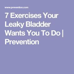7 Exercises Your Leaky Bladder Wants You To Do | Prevention