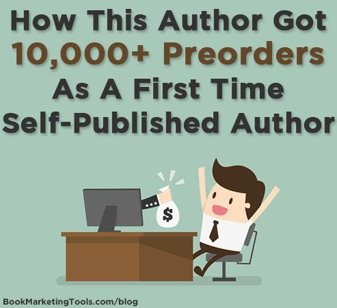 How This Author Got 10,000+ Preorders As A First Time Self-Published Author | Book Marketing Tools Blog
