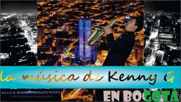 LA MÚSICA DE KENNY G (SAXOFÓN) EN BOGOTÁ
