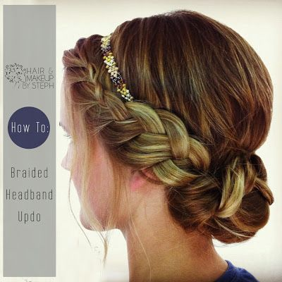 Hair and Make-up by Steph: How To: Braided Headband Updo