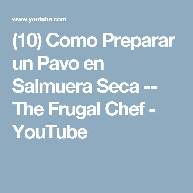 (10) Como Preparar un Pavo en Salmuera Seca -- The Frugal Chef - YouTube