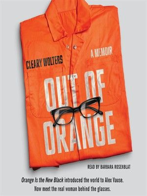 Out of Orange by Cleary Wolters. The real-life Alex Vause from the critically acclaimed, top-rated Netflix show Orange Is the New Black tells her story in her own words for the first time. #OITNB