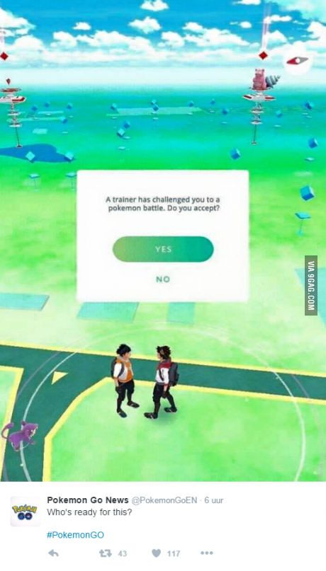 Ready for it in Pokemon GO. No meme lines required.