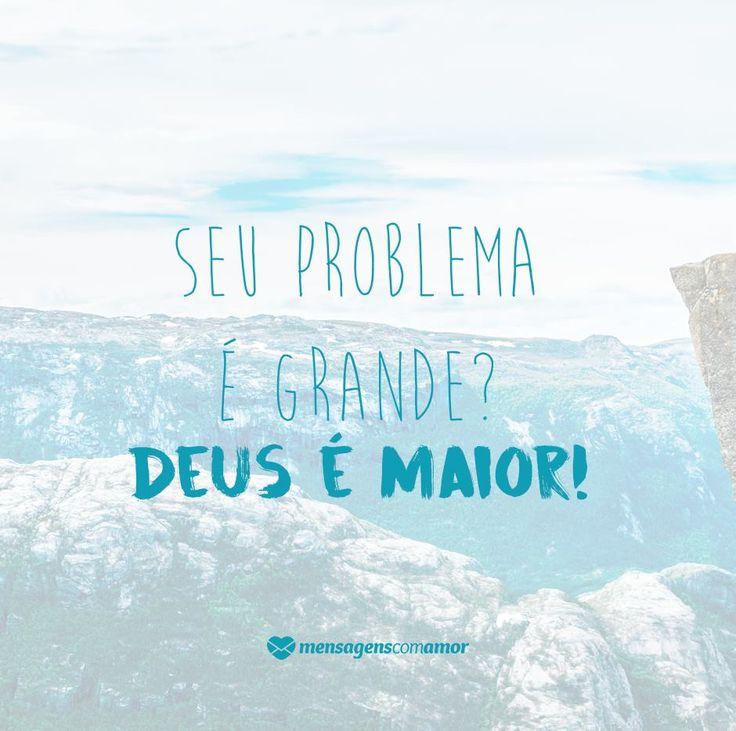Seu problema é grande? Deus é maior. #mensagenscomamor #frases #pensamentos #vida #pessoas #reflexões #deus #fé