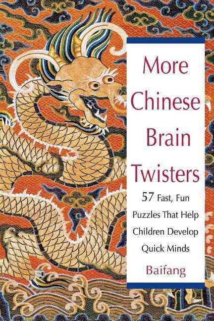 More Chinese Brain Twisters: 57 Fast, Fun Puzzles That Help Children Develop Quick Minds