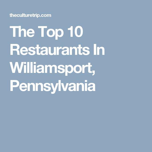 The Top 10 Restaurants In Williamsport, Pennsylvania
