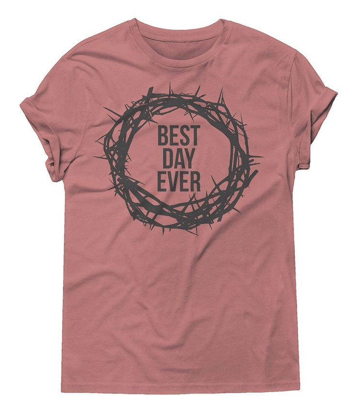 Best day ever women 39 s shirts pinterest for Best shirts for girls