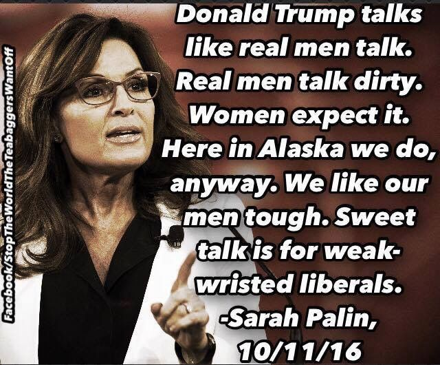 Can a bear just eat her already? Former Half-Governor and current half-wit, Sarah Palin tosses a world salad in defense of Donald Trump's locker room talk...