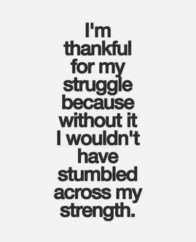 Struggle, strength, repeat.