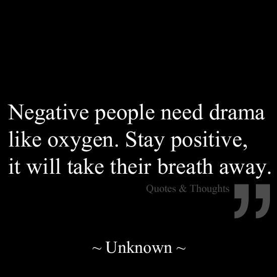 """Negative people need drama like oxygen. Stay positive, it will take their breath away. Love this quote! For #thyroid sufferers out there who lack family/friend support for their disease or have been told, """"it's all in your head."""" Hang in there, you're not alone. Keep out of the drama."""