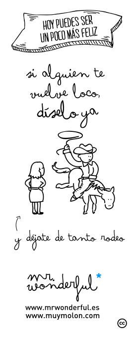 Si alguien te vuelve loco. Díselo, y déjate de tanto rodeo. #quote #love www.mrwonderful.es