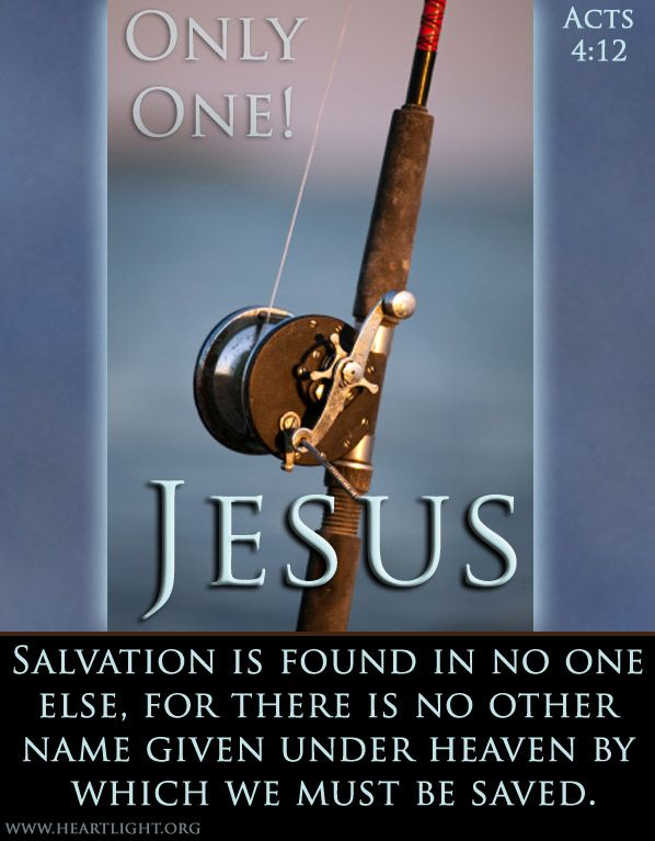 """Jesus. """"Salvation is found in no one else, for there is no other name under heaven given to mankind by which we must be saved."""" ~ Acts 4:12"""