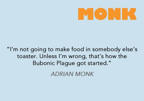 Ahh Monk.....what else is there to say?? He is just tooo funny!! Yes, that's what I heard, too!