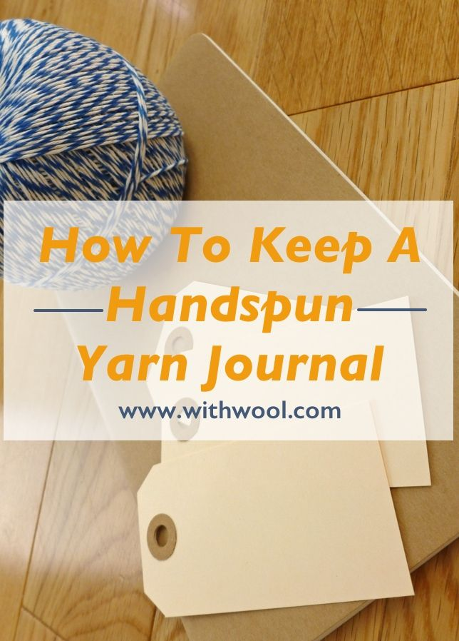Write down ratios, twist direction, yardage, and more so you'll always know how you spun your favorite handspun. How To Keep A Handspun Yarn Journal | withwool.com
