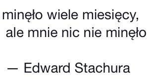 Edward Stachura > Ach, kiedy znowu ruszą dla mnie dni