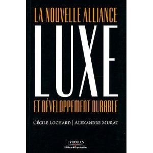 Luxe et développement durable : La nouvelle alliance: Amazon.fr: Cécile Lochard, Alexandre Murat: Livres