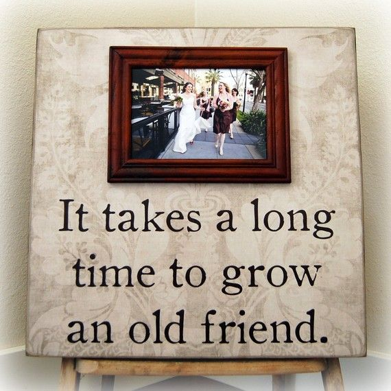 maid of honor samanthabrook: Best Friends, Gifts Ideas, Frames, Bestfriends, Friends Gifts, Bridesmaid Gifts, So True, Great Gifts, Old Friends