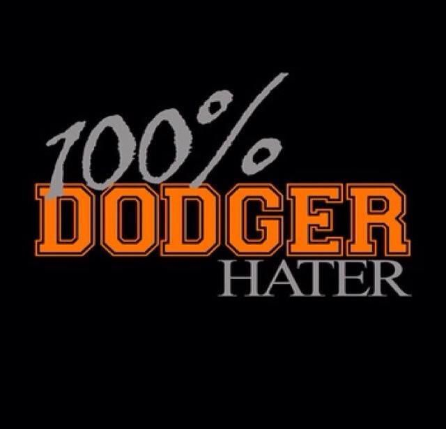 DODGER HATER FOR LIFE & BEYOND!!!