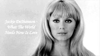 What the World Needs Now Is Love – Jackie DeShannon