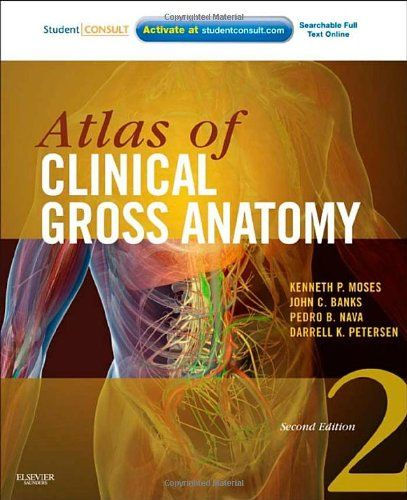 Atlas of Clinical Gross Anatomy: With STUDENT CONSULT Online Access, 2e/ Kenneth P. Moses MD, Pedro B. Nava PhD, John C. Banks PhD, Darrell K. Petersen MBA- Main Library 611 ATL