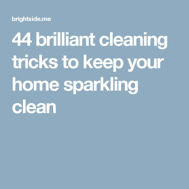 44brilliant cleaning tricks tokeep your home sparkling clean