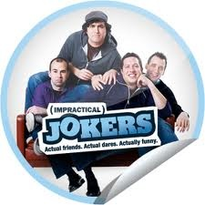 "My Newest ""MUST-SEE"" Show of the Week - HILARIOUS  Impractical Jokers - Thursdays 10pm - TruTV  4 Lifelong Best Friends who coerce one another into doing public pranks while being filmed by hidden cameras.   **Funny Part - The stars do not know the detail of the prank unitl the moment they are performing it on strangers!!"