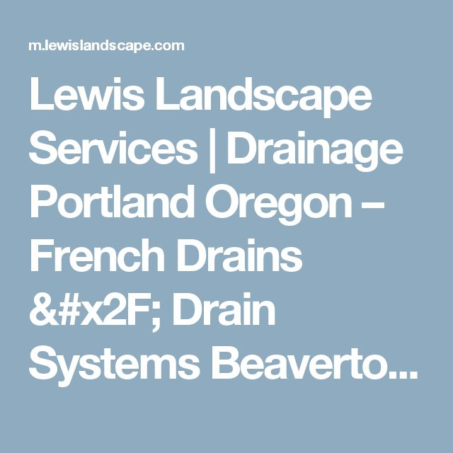 Lewis Landscape Services | Drainage Portland Oregon – French Drains / Drain Systems Beaverton OR