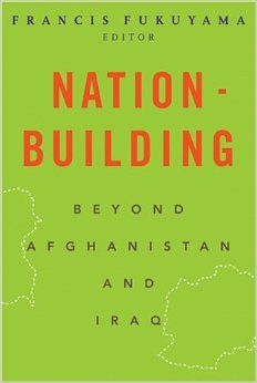 Nation-building : beyond Afghanistan and Iraq by Francis Fukuyama. Classmark: 44.1.FUK.3a-b
