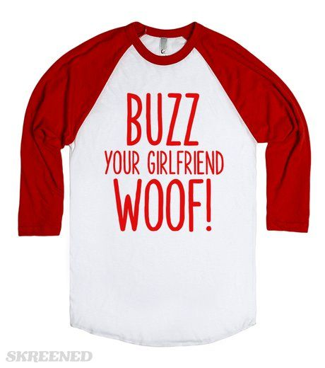 BUZZ YOUR GIRLFRIEND WOOF! #Skreened