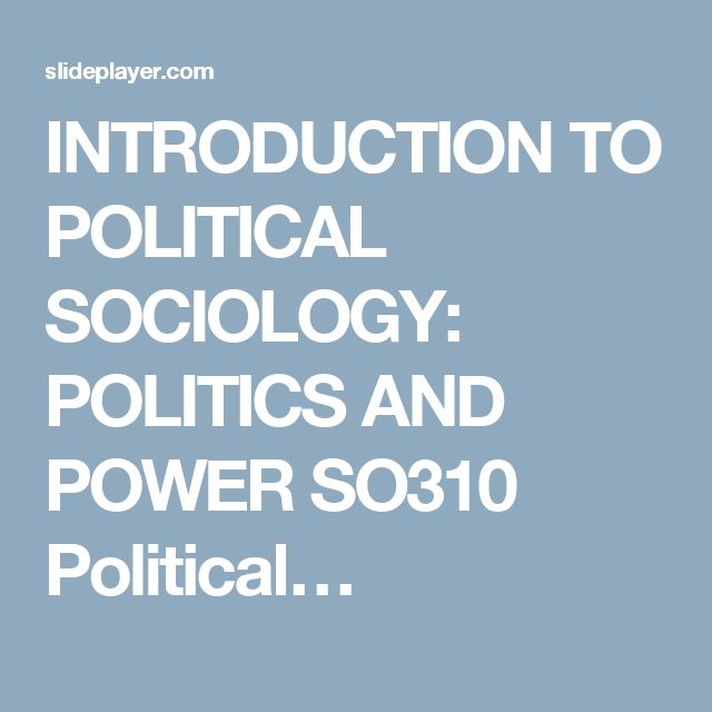 INTRODUCTION TO POLITICAL SOCIOLOGY: POLITICS AND POWER SO310 Political…