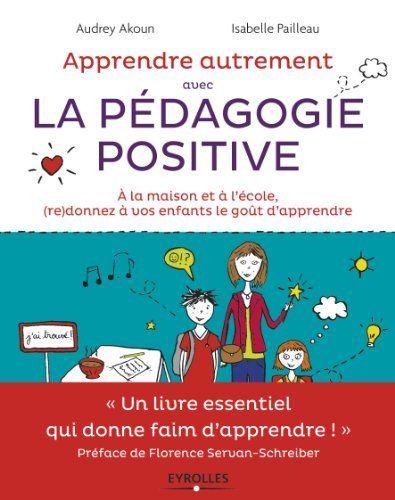 Apprendre Autrement avec la Pédagogie Positive - A la maison et à l'école, (re)donnez à vos enfants le goût d'apprendre de Florence Servan-Schreiber et autres, http://www.amazon.fr/dp/2212555342/ref=cm_sw_r_pi_dp_B61Ftb06MG9QK