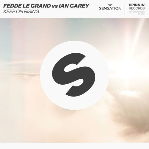 Fedde Le Grand Vs Ian Carey - Keep On Rising [OUT NOW] by Spinnin' Records
