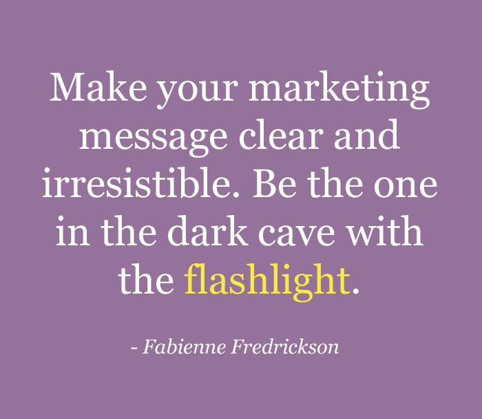 Make your marketing message clear and irresistible. Be the one in the dark cave with the flashlight... #inspiration #marketing
