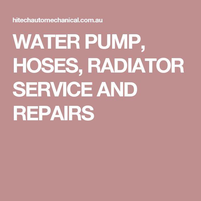 WATER PUMP, HOSES, RADIATOR SERVICE AND REPAIRS