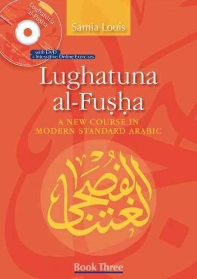 Lughatuna al-Fusha 3: A New Course in Modern Standard Arabic