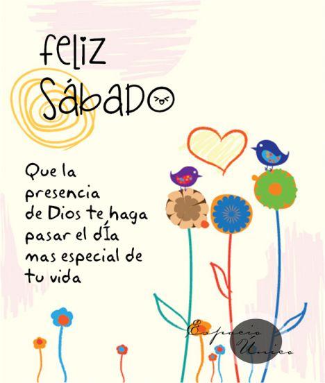 Feliz sabado y el resto de tus dias, siempre con la presencia de Dios