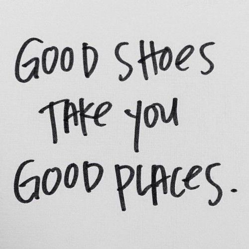 good shoes take you good places | #wordstoliveby